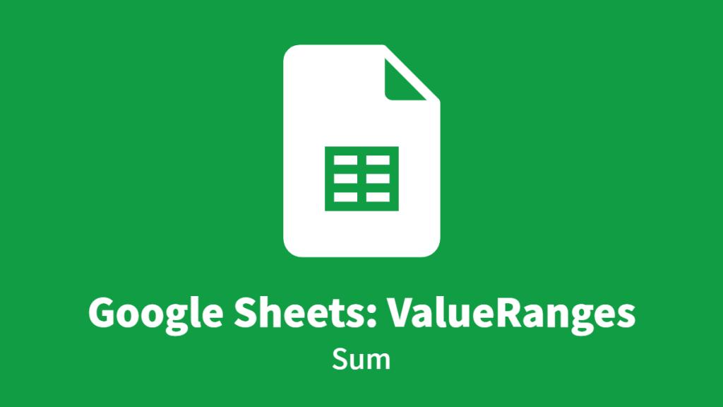 Google Sheets: ValueRanges, Sum