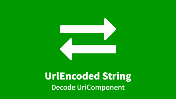 UrlEncoded String, Decode UriComponent