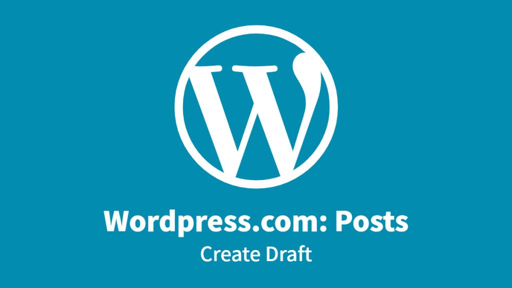 Wordpress.com: Posts, Create Draft