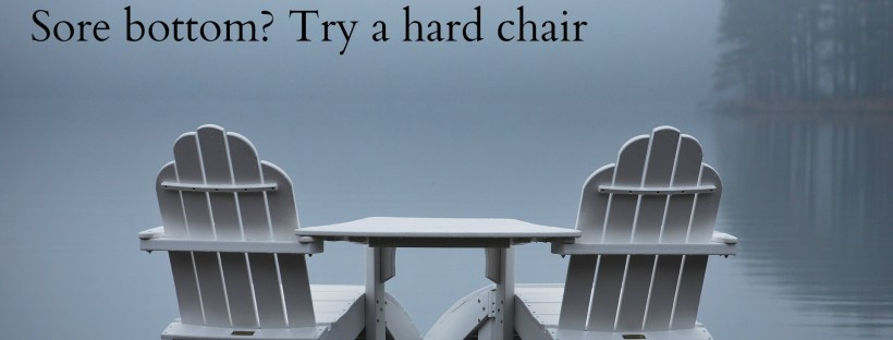 Sore bottom? Try a hard chair. Professional physio advice after birth