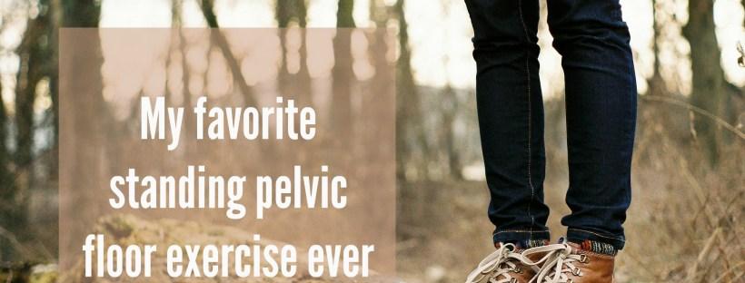 my favorite standing pelvic floor exercise