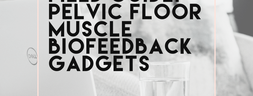 Field Guide: Pelvic floor muscle biofeedback gadgets and devices