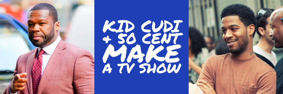 50 cent and kid cudi make tv show