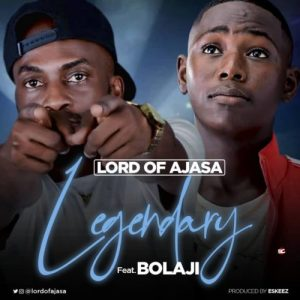Lord Of Ajasa – Legendary Ft. Bolaji