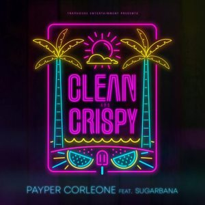 Payper Corleone – Clean & Crispy Ft. Sugarbana