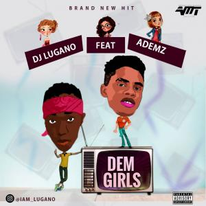 Dj Lugano – Dem Girls ft. Ademz