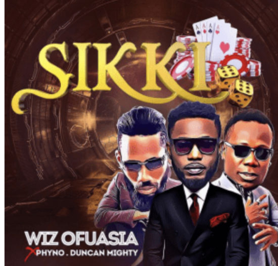 Wizboyy – Sikki ft. Phyno & Duncan Mighty