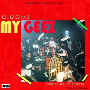 Didomz – My Geez (Prod. By Nolly Griffin)