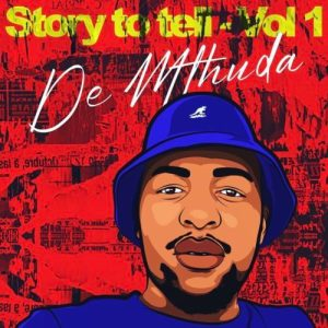 DOWNLOAD De Mthuda – Story To Tell Vol. 1 EP [Full Album]