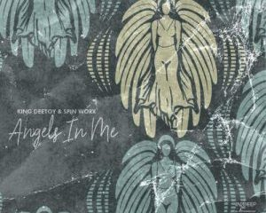 King Deetoy & Spin Worx – Angels In Me