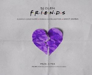 DJ Clen – Friends Ft. Zoocci Coke Dope, Manu Worldstar