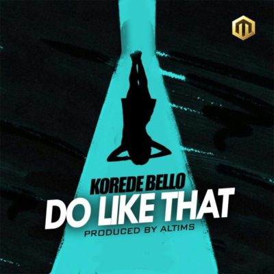 "Korede Bello – ""Do Like That"" [Music & Video]"