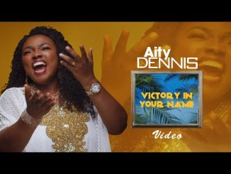 Aity Dennis – Victory In Your Name » SureLoaded