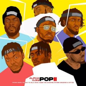 Alpha Ojini – Pop II Ft. Hotyce, Payper Corleone, PsychoYP, Vader The Wildcard
