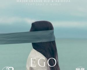 Major League & Abidoza – Ego (Amapiano Remix) Ft. Sarz & Wurld