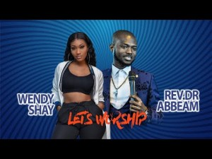 Wendy Shay Ft Rev. Dr. Abbeam Amponsah – Let's Worship