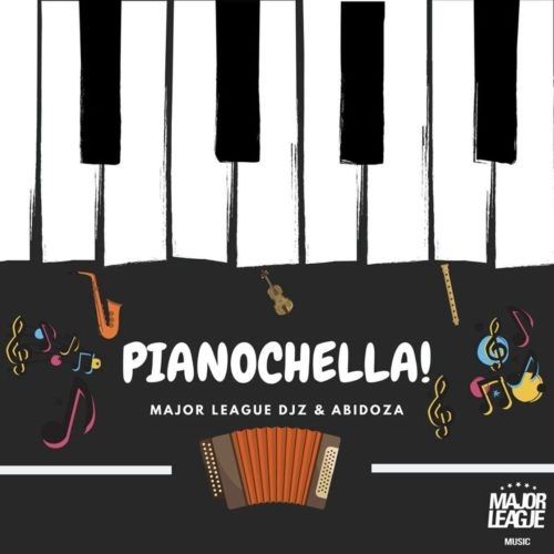Major League & Abidoza – Pianochella (Song) Ft. Sjavas Da Deejay