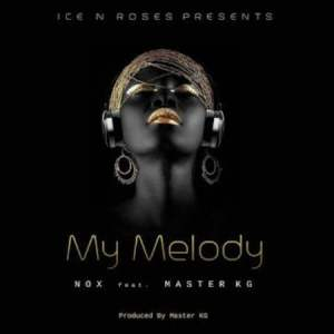 Nox – My Melody Ft. Master KG (Audio + Video)