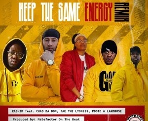Rashid Kay – Keep The Same Energy (remix) ft. Pdot O, Chad Da Don, Landrose, Jae The Lyoness