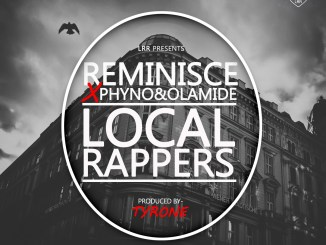 Reminisce Ft. Phyno & Olamide - Local Rappers