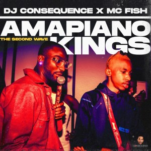 """DJ Consequence – """"Amapiano Kings"""" (The Second Wave) Mixtape"""