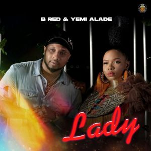 B-Red - Lady Ft. Yemi Alade