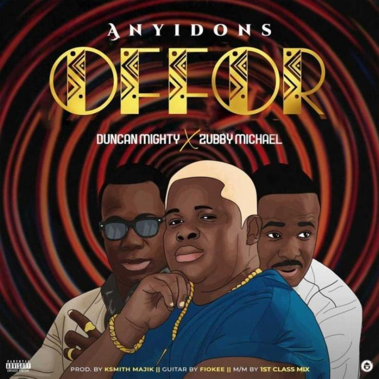 Anyidons – Offor ft. Duncan Mighty & Zubby Micheal