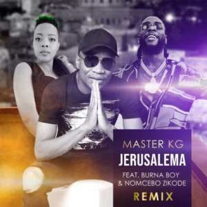 LYRICS: MasterKG - Jerusalema [Remix] Ft. Burna Boy & Nomcebo Zikode