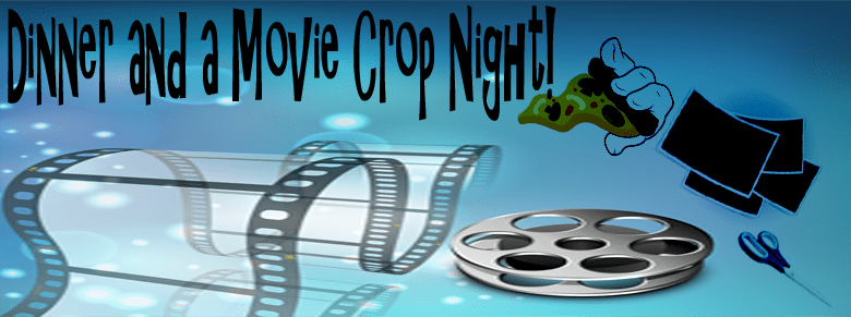 Dinner and a Movie Crop Night