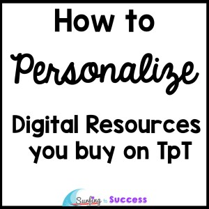 Are you interested in using digital resources from TpT but not sure how to personalize the resources to work for your classroom?  Check out these tips!
