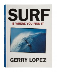 Surf is Where You Find It by Gerry Lopez | Surf Park Central Book Club | Surfers Reading List