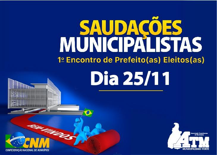 """ATM é parceira da CNM na realização do """"Saudações Municipalistas"""", primeiro Encontro de Prefeitos(as) Eleitos(as)"""