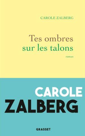 Tes ombres sur les talons – Carole Zalberg