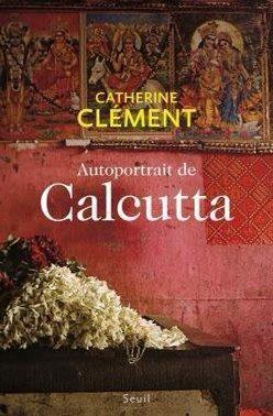 Autoportrait de Calcutta – Catherine Clément