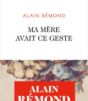 Ma mère avait ce geste – Alain Rémond