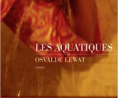 Les aquatiques – Osvalde Lewat
