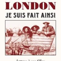 """""""Je suis fait ainsi - lettres à ses filles"""", Jack LONDON"""