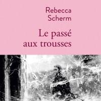 """""""Le passé aux trousses"""", Rebecca SCHERM"""