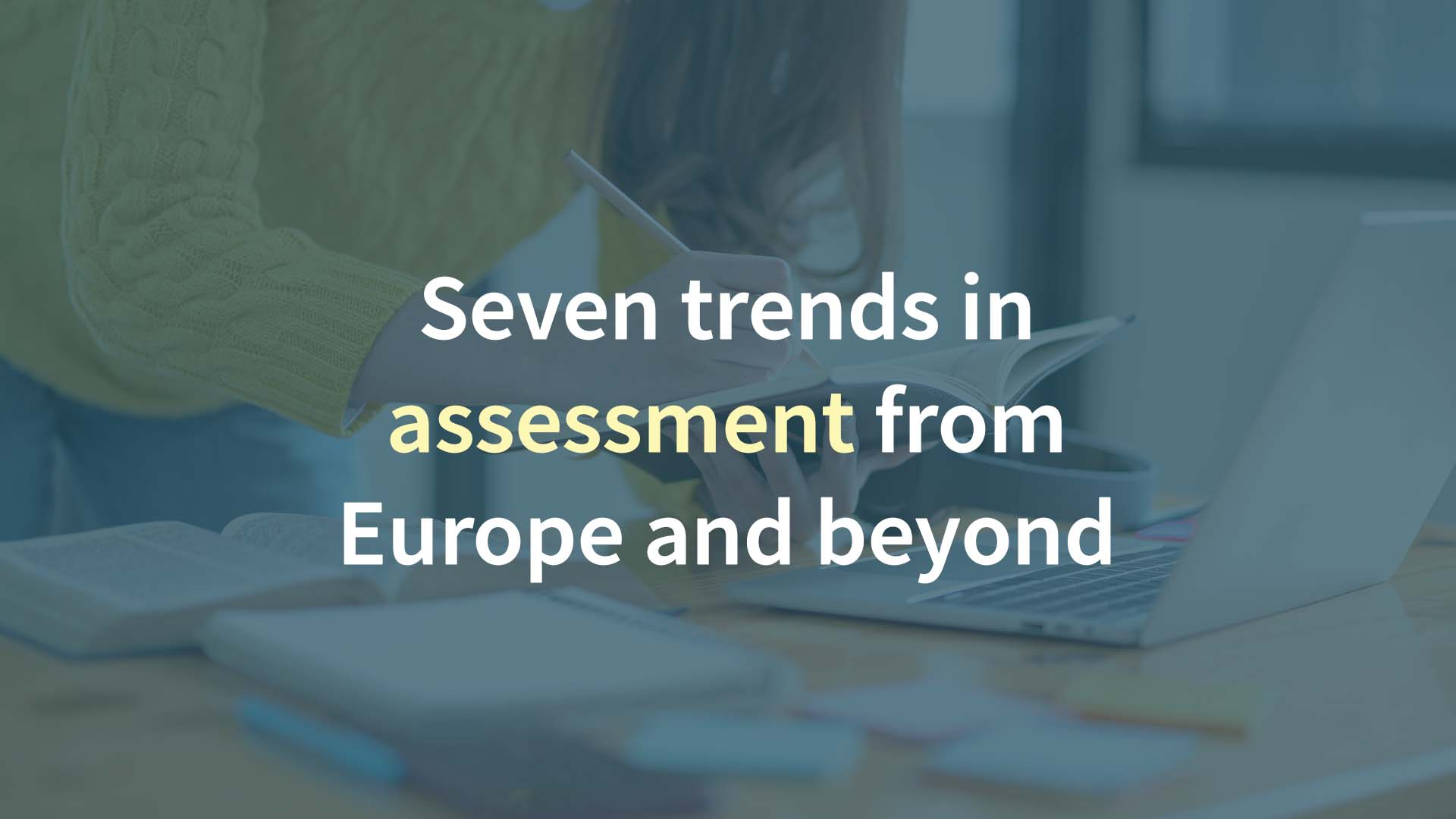 Seven trends in assessment from Europe and beyond