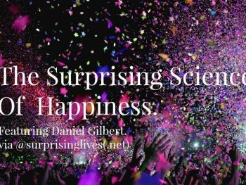 surprising science of happiness daniel gilbert via surprising lives