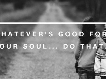surprisinglives.net/good-for -your-soul-quote/