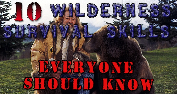 10 Survival Skills you Should Know Even If You're Not Grizzly Adams
