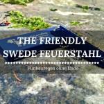 The Friendly Swede Feuerstahl Test - Ein Funken-Feuerwerk ohne Ende