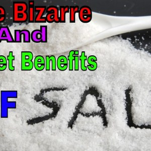 The Bizarre & Secret Benefits of Salt: One of the most Amazing products in your preps.