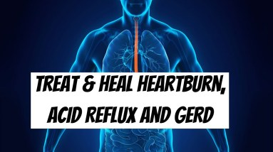 Natural Home Remedies to Prevent Treat and Heal Heartburn, Acid Reflux and GERD