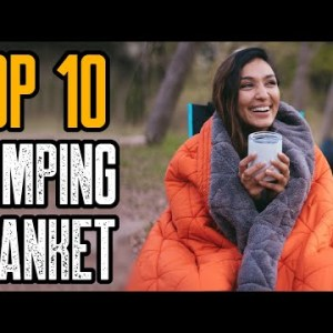 TOP 10 BEST CAMPING BLANKETS 2021