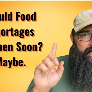 Could food shortage happen soon? Maybe.