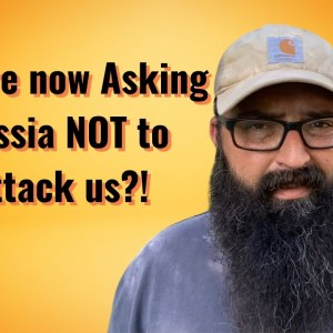 We are now Asking Russia NOT to attack us?!