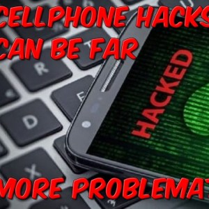 Cellphone Hacks Could Be Far More Problematic
