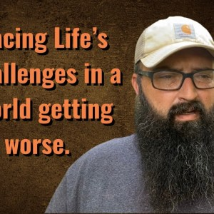 Facing life's challenges in a world getting worse.